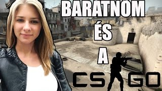 BARÁTNŐM ÉS A CS:GO! :D