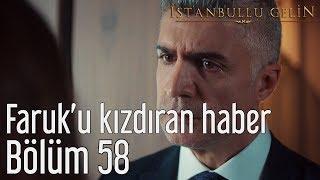 İstanbullu Gelin 58. Bölüm - Faruk'u Kızdıran Haber