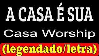 Download A Casa é Sua - Casa Worship (LETRA/LEGENDADO) Mp3 and Videos