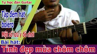 Tự Học Đàn Guitar : TÌNH ĐẸP MÙA CHÔM CHÔM bolero - Chỉ dành cho anh em mới tập chơi.