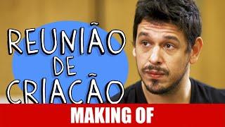 MAKING OF - REUNIÃO DE CRIAÇÃO