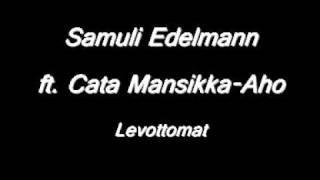 Samuli Edelmann ft. Cata Mansikka-Aho- Levottomat