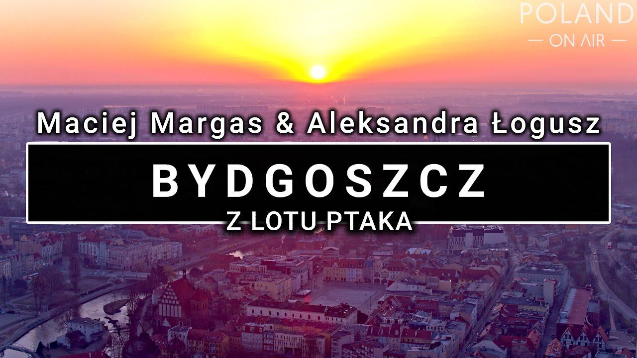 Bydgoszcz z lotu ptaka | 4K | POLAND ON AIR by Maciej Margas & Aleksandra Łogusz