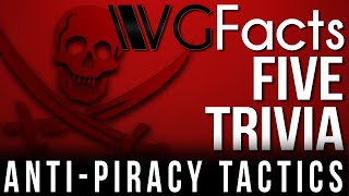 5 Anti-Piracy Tactics - VG Facts Five Trivia