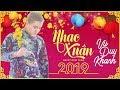 Nhạc Xuân 2019 Happy New Year - Liên Khúc Xuân Remix 2019 Hay Nhất Chọn Lọc - Nhạc Tết Remix 2019