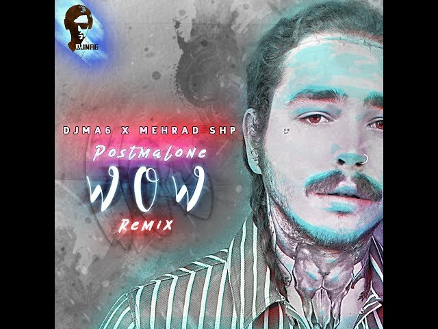 Post Malone   Wow RemiX  DJMA6 X Mehrad SHP