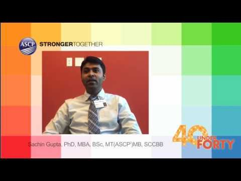 Sachin Gupta, PhD, MBA, BSc, MT(ASCPi)MB, SCCBB – ASCP 2015 40 Under Forty Video Essay