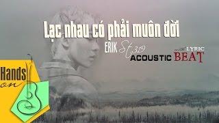 Lạc nhau có phải muôn đời » Erik St.319 ✎ acoustic Beat (Tone nữ) by Trịnh Gia Hưng
