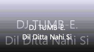 Download Dj Tumb-E. Dil Dita Nahi Si MP3 song and Music Video