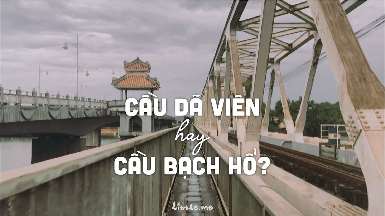 Huế - Gọi cầu Dã Viên hay cầu Bạch Hổ?