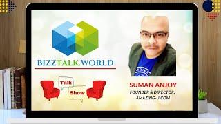 BizzTalk World Talk Show with Mr. Suman Anjoy, Founder & Director at Amazing-U.com