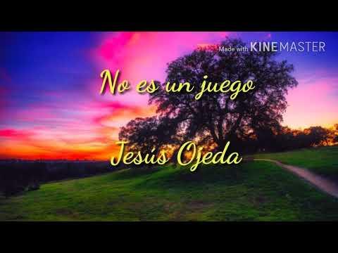 (Letra) No es un juego- Jesús Ojeda