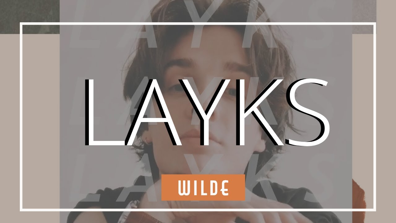 LAYKES  | WILDE MUSIC MAGAZINE INTERVIEW