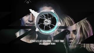 Kygo & Ellie Goulding - First Time (Callum Knight Remix)