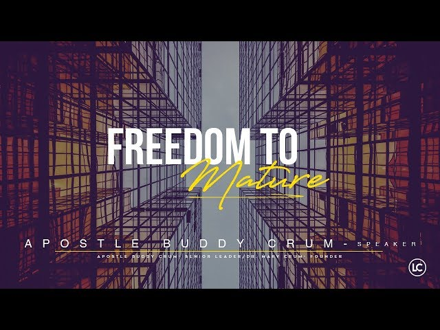 Freedom To Mature w/ Apostle Buddy Crum  (The Life Center 06-30-2019 10: 00A)
