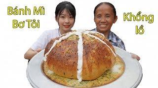 Bà Tân Vlog - Làm Cái Bánh Mì Bơ Tỏi Siêu To Khổng Lồ