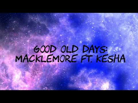 GOOD OLD DAYS  MACKLEMORE FT KESHA LYRICS CLEAN