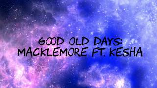 GOOD OLD DAYS - MACKLEMORE FT. KESHA (LYRICS) CLEAN