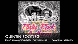LMFAO & BASSJACKERS - PARTY ROCK MUSH MUSH (QUINTIN BOOTLEG)