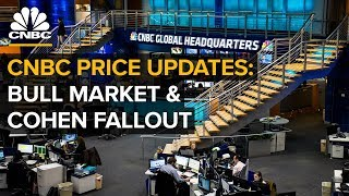 CNBC price updates: Historic bull market and Cohen fallout — (8/22/2018)