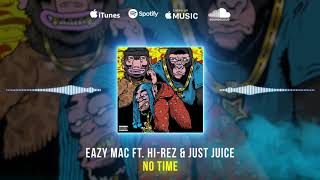 Eazy Mac ft. Hi-Rez & Just Juice - No Time (Official Audio)