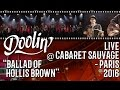 Capture de la vidéo Doolin' - Ballad Of Hollis Brown (Live - Cabaret Sauvage 2016)