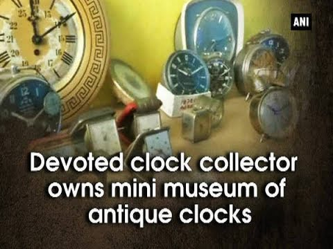 Devoted clock collector owns mini museum of antique clocks - Tamil Nadu News