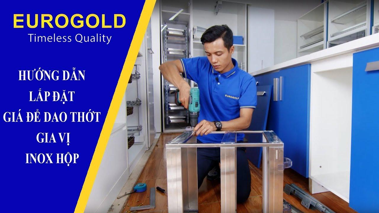 HƯỚNG DẪN LẮP ĐẶT GIÁ ĐỂ DAO THỚT-GIA VỊ INOX HỘP   Eurogold Vietnam