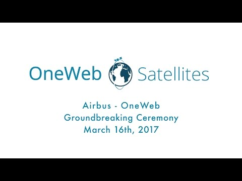Airbus - OneWeb Groundbreaking Ceremony
