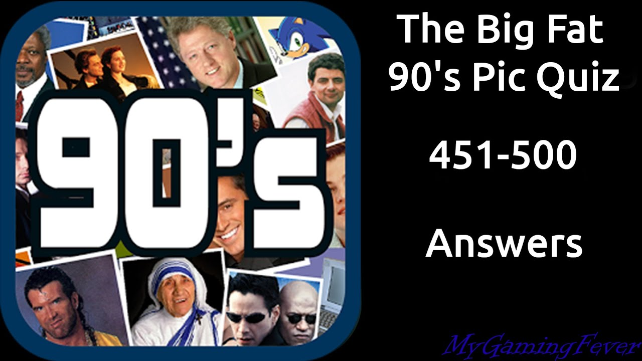 The Big Fat 90 S Pic Quiz 451 500 Answers