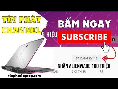 Public Tín Phát Channel - Tặng Laptop Gaming Alienware 17R5 Trị Giá 100.000.000 Triệu