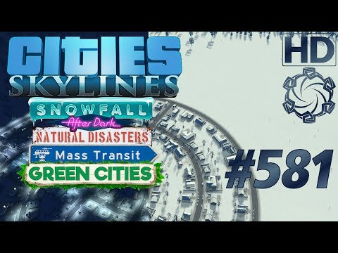 Cities: Skylines Snowfall Let's Play #581
