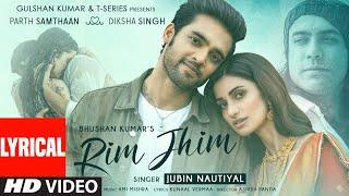 Rim Jhim (Lyrical) | Jubin Nautiyal | Ami Mishra | Parth S, Diksha S | Kunaal V | Ashish P