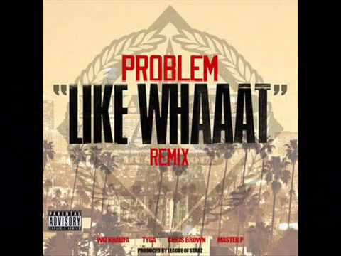 Problem   Like Whaaat Remix) (Feat  Wiz Khalifa, Chris Brown, Tyga & Master P) [Official]