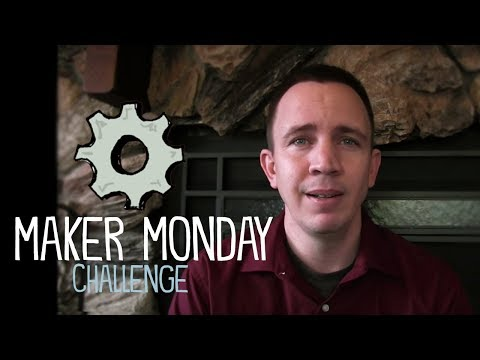The Maker Monday Challenge