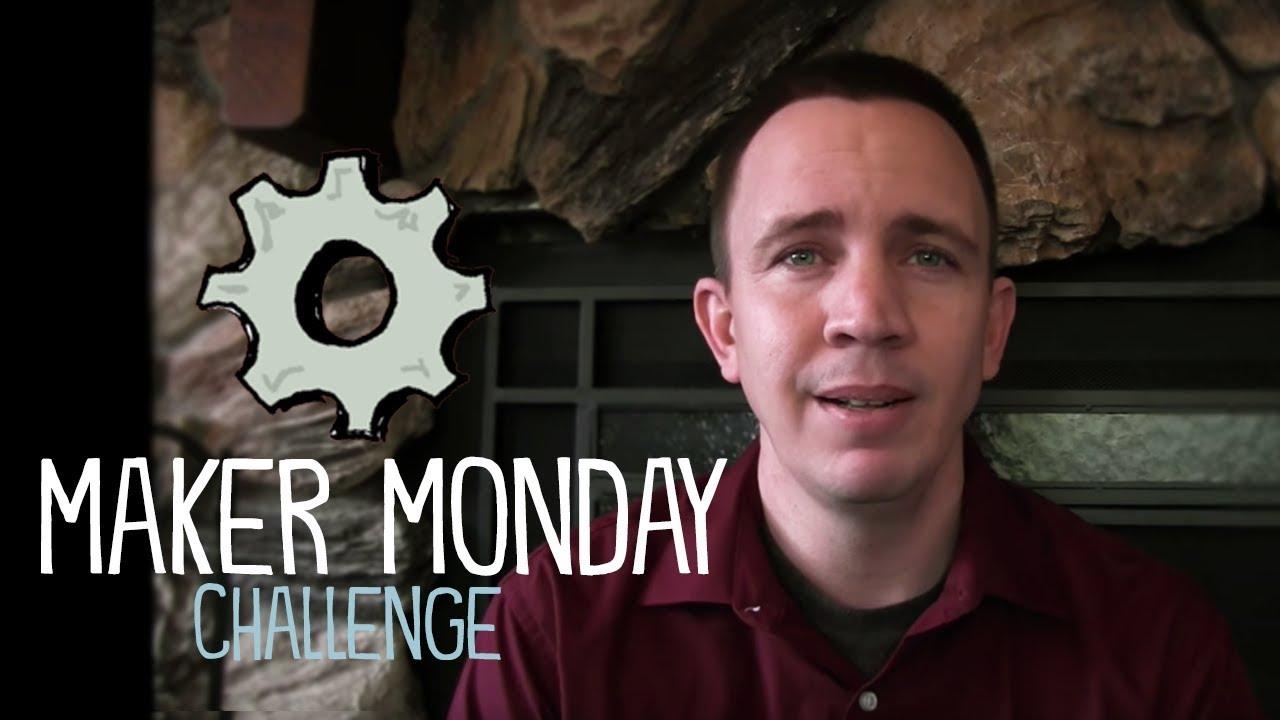 The Maker Monday Challenge