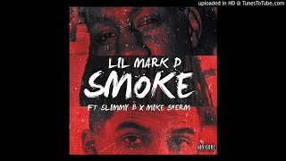 Lil Mark D - Smoke Ft. SOB x RBE (Slimmy B) & Mike Sherm [Prod. RayWItABanga]
