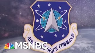 What We Know About The Existing U.S. Space Force | Velshi & Ruhle | MSNBC