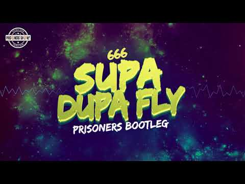 666  Supa Dupa Fly Prisoners Bootleg