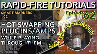 Smart Markers 102: Switching Amp sims/Plugins mid-performance (Rapid-fire Reaper Tutorials Ep62)