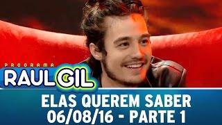 Programa Raul Gil (06/08/16) - Elas Querem Saber com Tiago Iorc - Parte 1