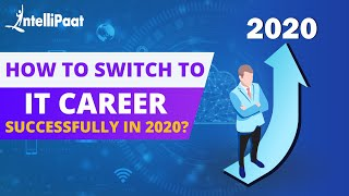How to Switch to IT Career Successfully in 2020 | Intellipaat