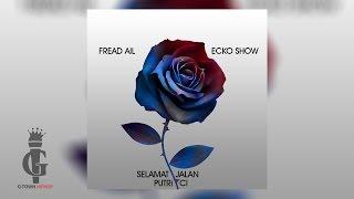 ECKO SHOW x FREAD AIL - Selamat Jalan (Putri Ci) [Official Audio]