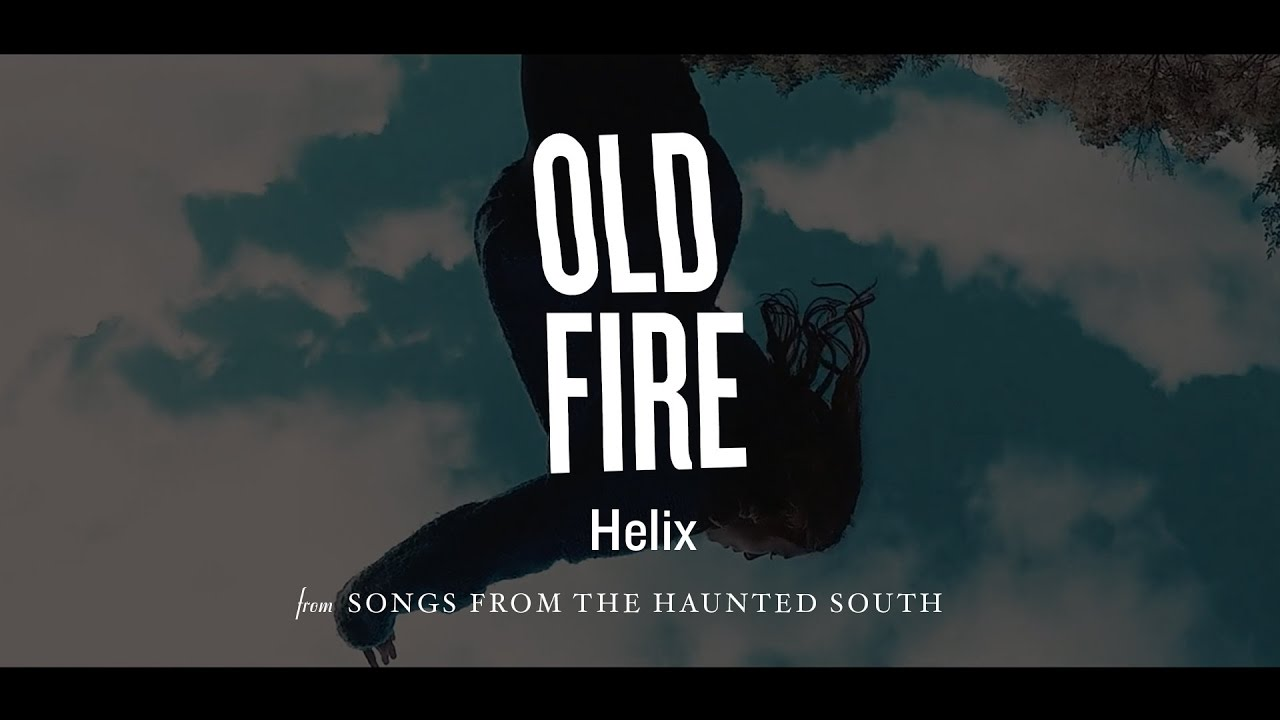 Old Fire - Helix (from Songs from the Haunted South) - YouTube