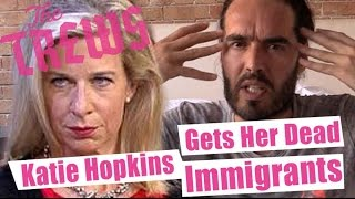 Katie Hopkins Gets Her Dead Immigrants - Happy Now? Russell Brand The Trews (E302)