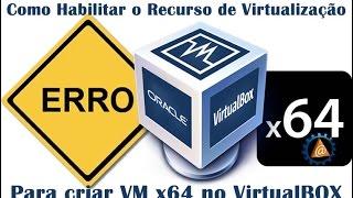 🌟 VirtualBox Habilitar o Recurso de Virtualização para criar Máquinas Virtuais 64 bits - ERRO VM x64