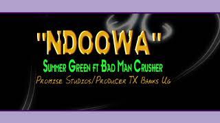 Ndoowa...Summer Green ft Bad Man Crusher/Bad Man Kamp(Official Mp3)