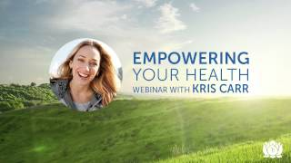 Empowering Your Health Webinar Kris Carr