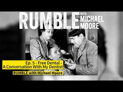 "Ep. 5: Free Dental - A Conversation With My Dentist (""RUMBLE With Michael Moore"" Podcast)"