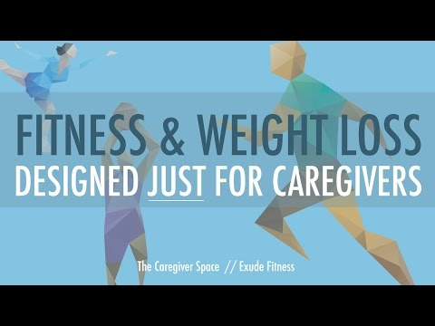 Fitness and Weight Loss: Designed JUST for Caregivers